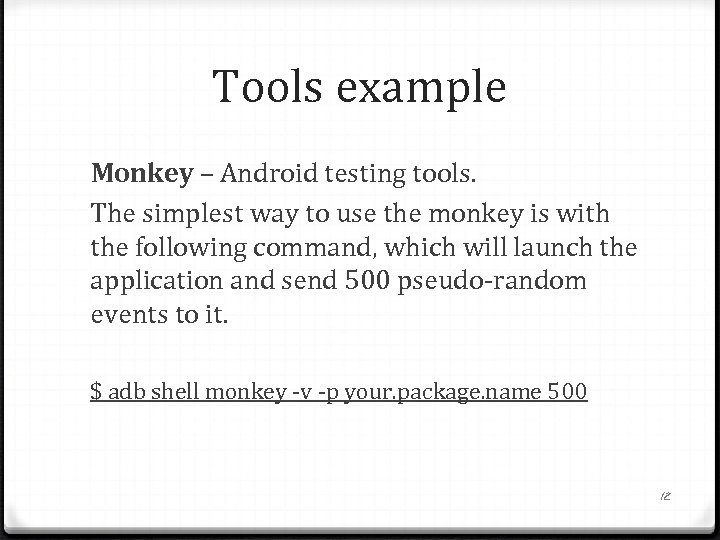 Tools example Monkey – Android testing tools. The simplest way to use the monkey