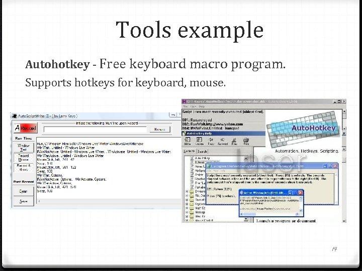 Tools example Autohotkey - Free keyboard macro program. Supports hotkeys for keyboard, mouse. 14