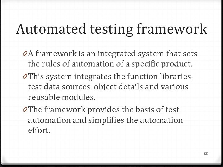 Automated testing framework 0 A framework is an integrated system that sets the rules
