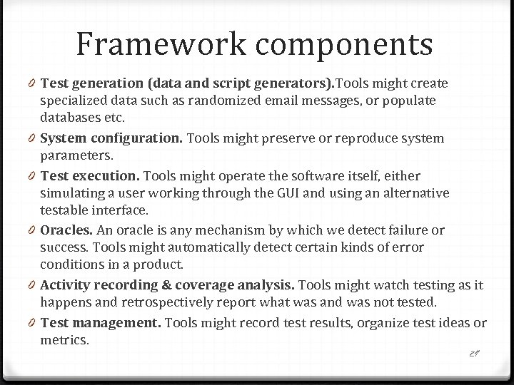 Framework components 0 Test generation (data and script generators). Tools might create specialized data