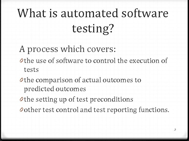 What is automated software testing? A process which covers: 0 the use of software