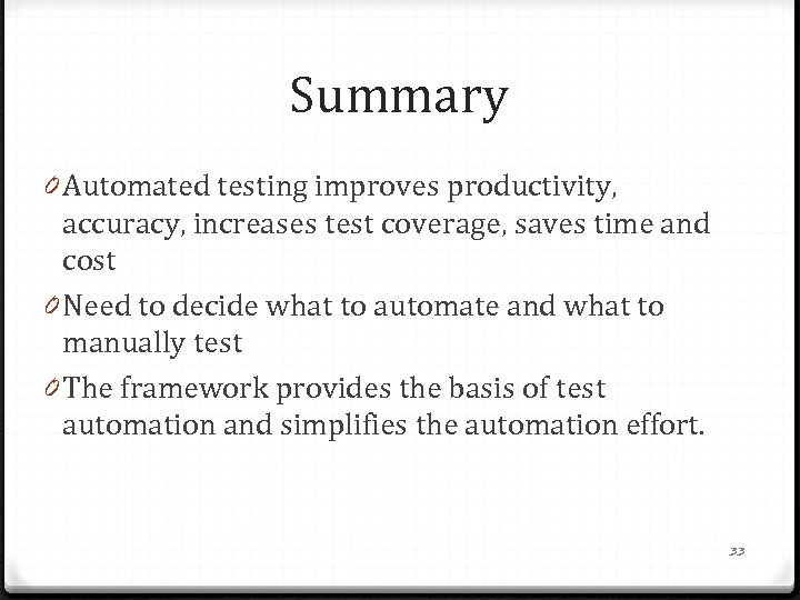Summary 0 Automated testing improves productivity, accuracy, increases test coverage, saves time and cost