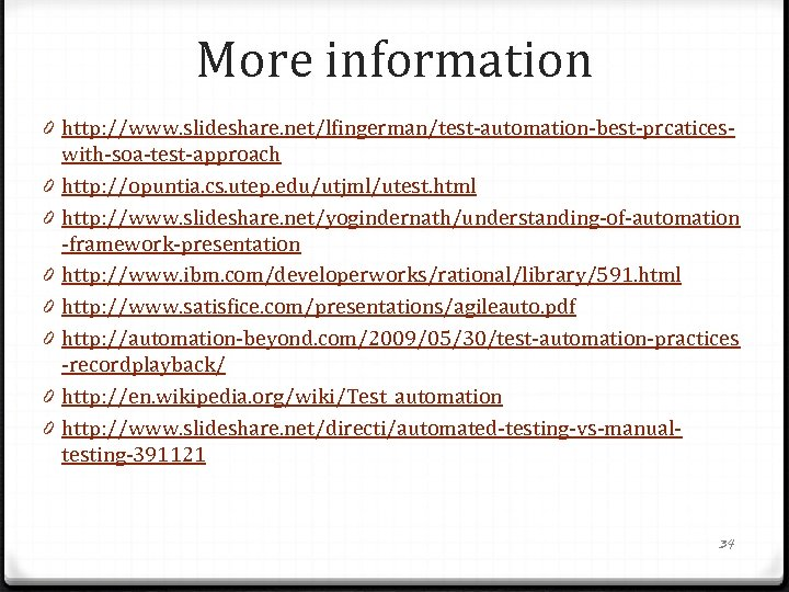 More information 0 http: //www. slideshare. net/lfingerman/test-automation-best-prcaticeswith-soa-test-approach 0 http: //opuntia. cs. utep. edu/utjml/utest. html