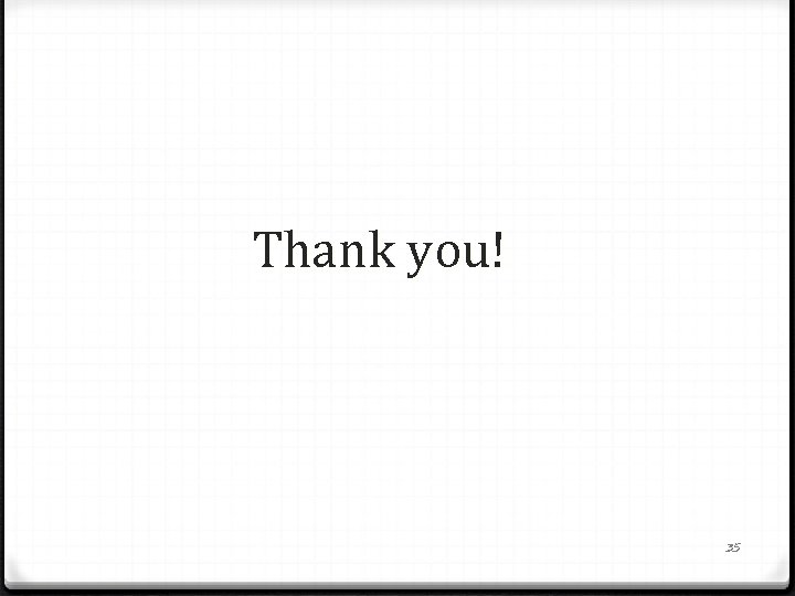 Thank you! 35