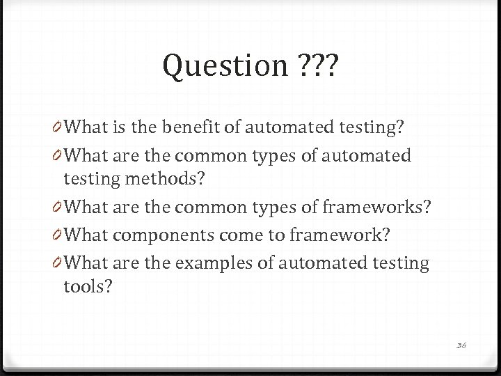 Question ? ? ? 0 What is the benefit of automated testing? 0 What