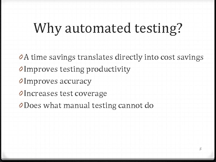 Why automated testing? 0 A time savings translates directly into cost savings 0 Improves