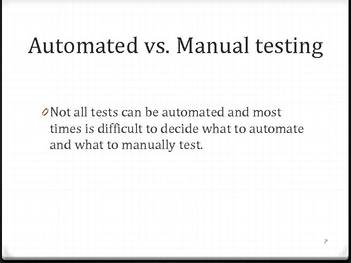 Automated vs. Manual testing 0 Not all tests can be automated and most times