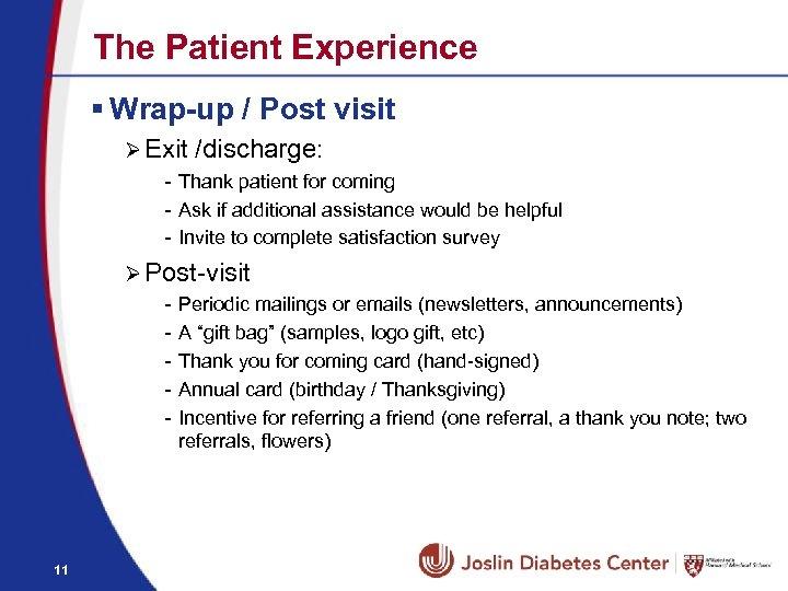The Patient Experience § Wrap-up / Post visit Ø Exit /discharge: - Thank patient