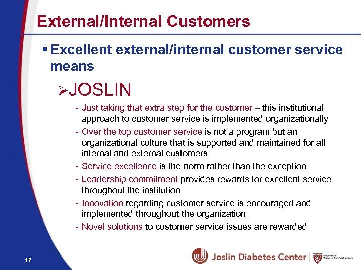 External/Internal Customers § Excellent external/internal customer service means ØJOSLIN - Just taking that extra