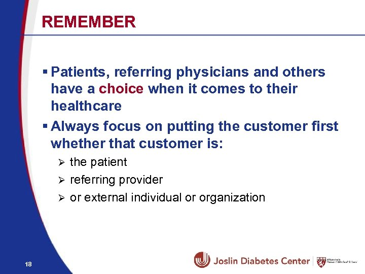 REMEMBER § Patients, referring physicians and others have a choice when it comes to