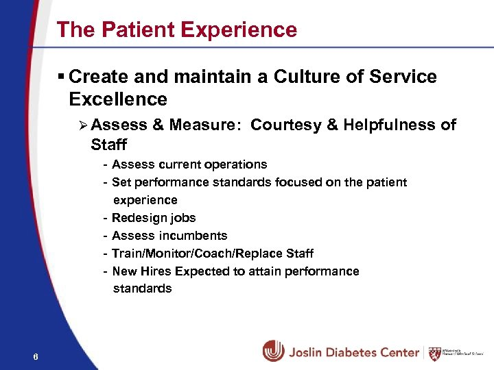 The Patient Experience § Create and maintain a Culture of Service Excellence Ø Assess