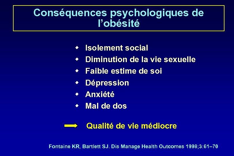 Conséquences psychologiques de l'obésité w w w Isolement social Diminution de la vie sexuelle
