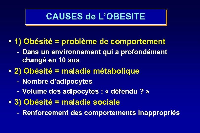 CAUSES de L'OBESITE w 1) Obésité = problème de comportement - Dans un environnement