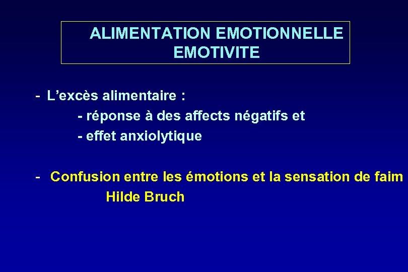 ALIMENTATION EMOTIONNELLE EMOTIVITE - L'excès alimentaire : - réponse à des affects négatifs et