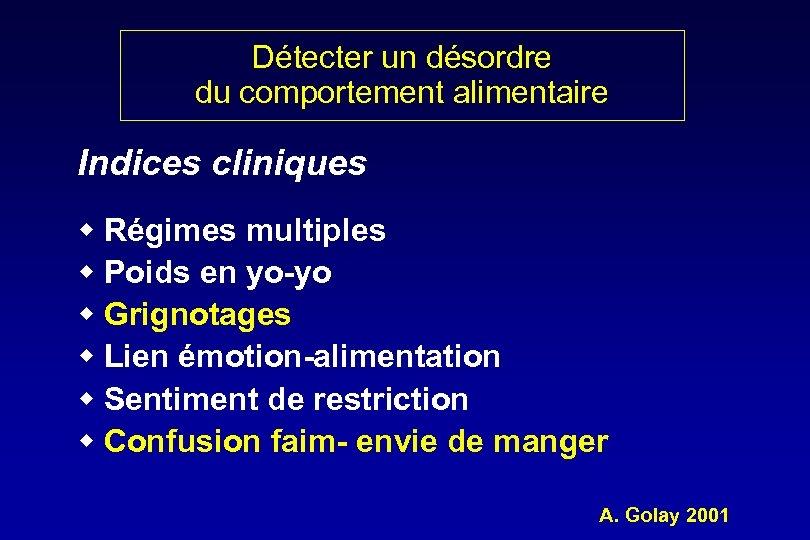 Détecter un désordre du comportement alimentaire Indices cliniques w Régimes multiples w Poids en