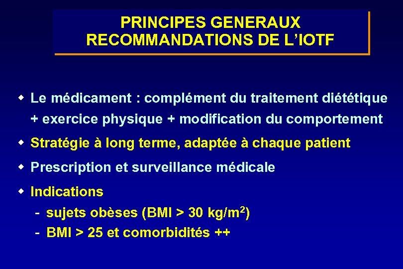PRINCIPES GENERAUX RECOMMANDATIONS DE L'IOTF w Le médicament : complément du traitement diététique +
