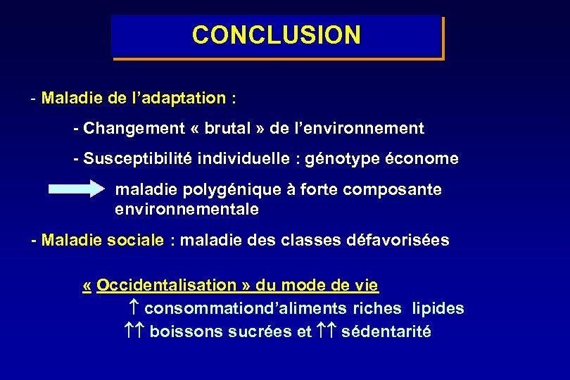 CONCLUSION - Maladie de l'adaptation : - Changement « brutal » de l'environnement -