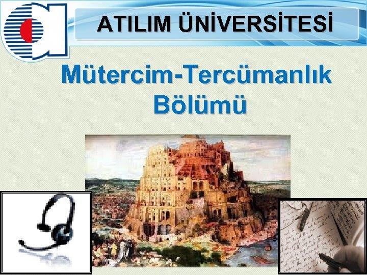 ATILIM ÜNİVERSİTESİ Mütercim-Tercümanlık Bölümü