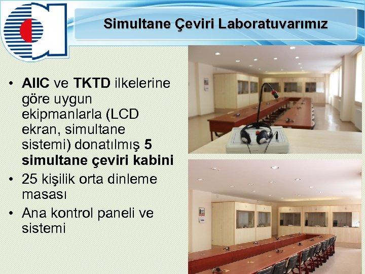 Simultane Çeviri Laboratuvarımız • AIIC ve TKTD ilkelerine göre uygun ekipmanlarla (LCD ekran, simultane