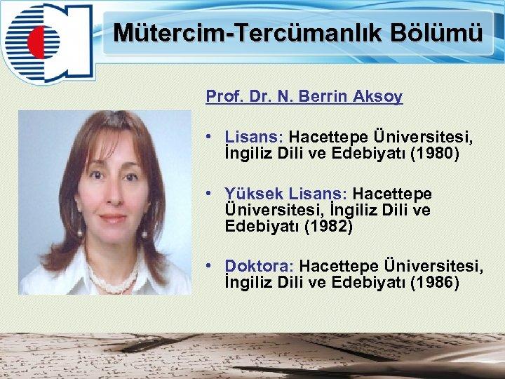 Mütercim-Tercümanlık Bölümü Prof. Dr. N. Berrin Aksoy • Lisans: Hacettepe Üniversitesi, İngiliz Dili ve