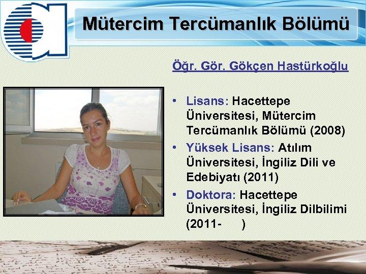 Mütercim Tercümanlık Bölümü Öğr. Gökçen Hastürkoğlu • Lisans: Hacettepe Üniversitesi, Mütercim Tercümanlık Bölümü (2008)