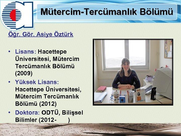 Mütercim-Tercümanlık Bölümü Öğr. Gör. Asiye Öztürk • Lisans: Hacettepe Üniversitesi, Mütercim Tercümanlık Bölümü (2009)