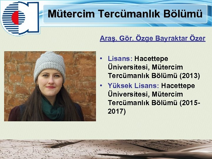 Mütercim Tercümanlık Bölümü Araş. Gör. Özge Bayraktar Özer • Lisans: Hacettepe Üniversitesi, Mütercim Tercümanlık