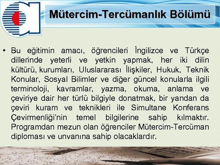 Mütercim-Tercümanlık Bölümü • Bu eğitimin amacı, öğrencileri İngilizce ve Türkçe dillerinde yeterli ve yetkin