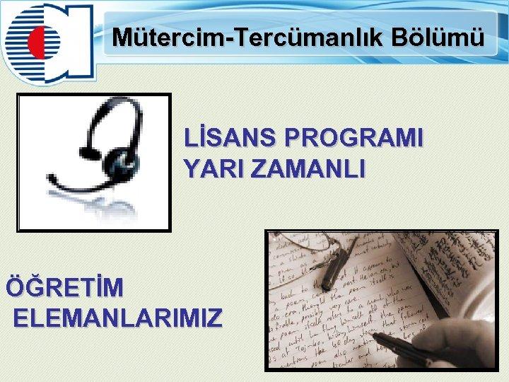 Mütercim-Tercümanlık Bölümü LİSANS PROGRAMI YARI ZAMANLI ÖĞRETİM ELEMANLARIMIZ