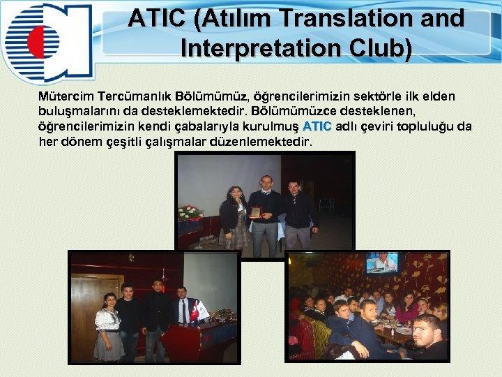 ATIC (Atılım Translation and Interpretation Club) Mütercim Tercümanlık Bölümümüz, öğrencilerimizin sektörle ilk elden buluşmalarını