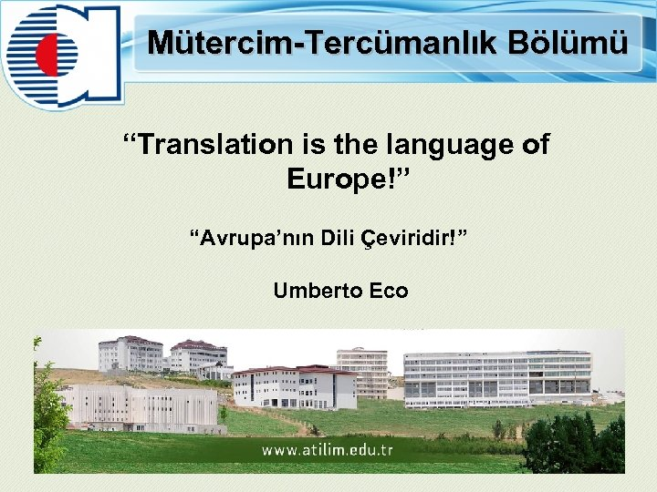 "Mütercim-Tercümanlık Bölümü ""Translation is the language of Europe!"" ""Avrupa'nın Dili Çeviridir!"" Umberto Eco"