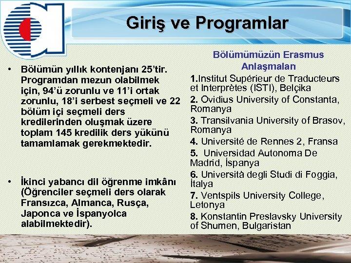 Giriş ve Programlar Bölümümüzün Erasmus Anlaşmaları • Bölümün yıllık kontenjanı 25'tir. 1. Institut Supérieur
