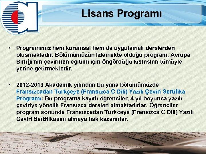Lisans Programı • Programımız hem kuramsal hem de uygulamalı derslerden oluşmaktadır. Bölümümüzün izlemekte olduğu