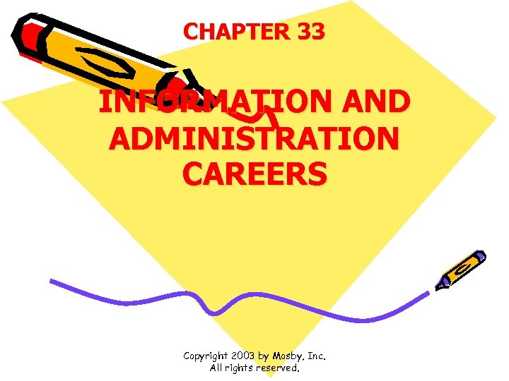 CHAPTER 33 INFORMATION AND ADMINISTRATION CAREERS Copyright 2003 by Mosby, Inc. All rights reserved.