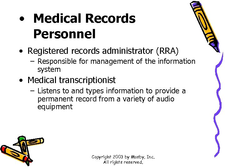 • Medical Records Personnel • Registered records administrator (RRA) – Responsible for management