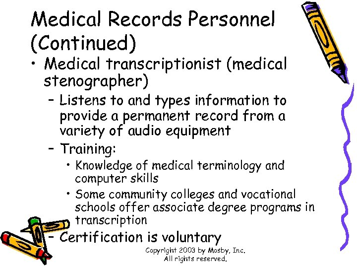 Medical Records Personnel (Continued) • Medical transcriptionist (medical stenographer) – Listens to and types