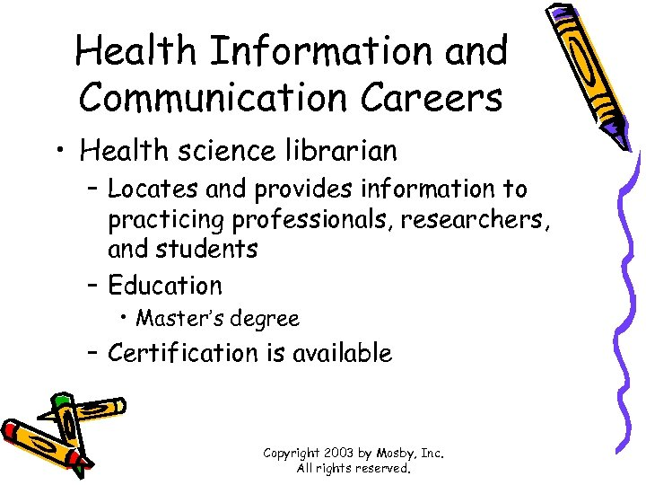Health Information and Communication Careers • Health science librarian – Locates and provides information