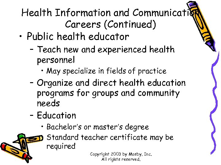Health Information and Communication Careers (Continued) • Public health educator – Teach new and