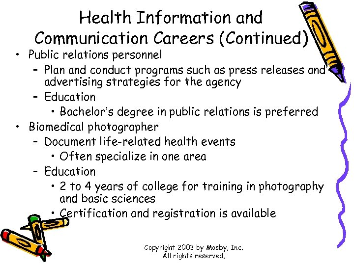 Health Information and Communication Careers (Continued) • Public relations personnel – Plan and conduct