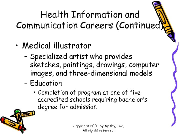 Health Information and Communication Careers (Continued) • Medical illustrator – Specialized artist who provides