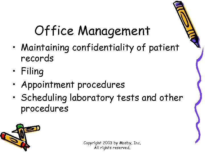 Office Management • Maintaining confidentiality of patient records • Filing • Appointment procedures •