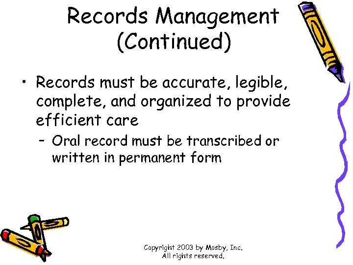 Records Management (Continued) • Records must be accurate, legible, complete, and organized to provide
