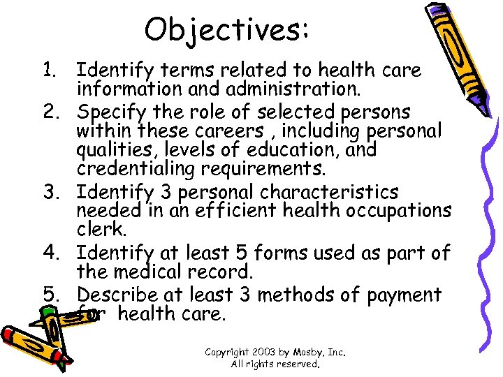 Objectives: 1. Identify terms related to health care information and administration. 2. Specify the