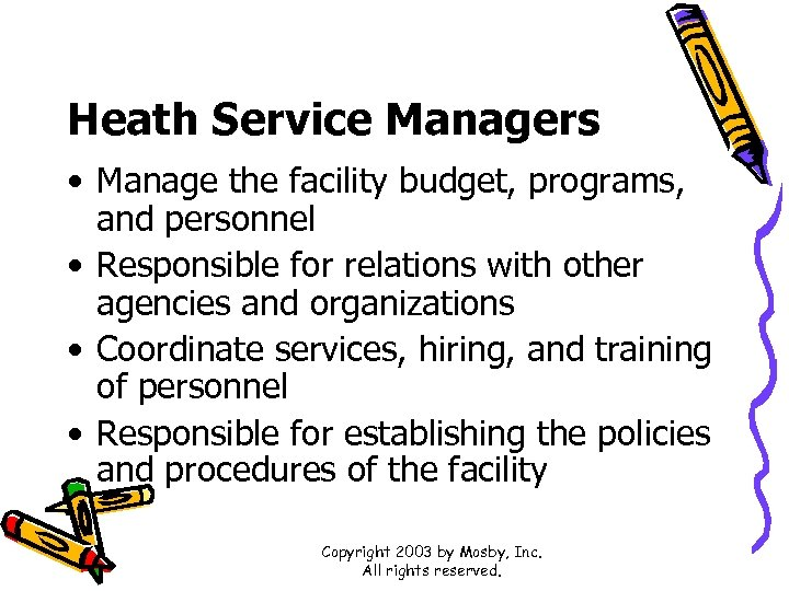 Heath Service Managers • Manage the facility budget, programs, and personnel • Responsible for