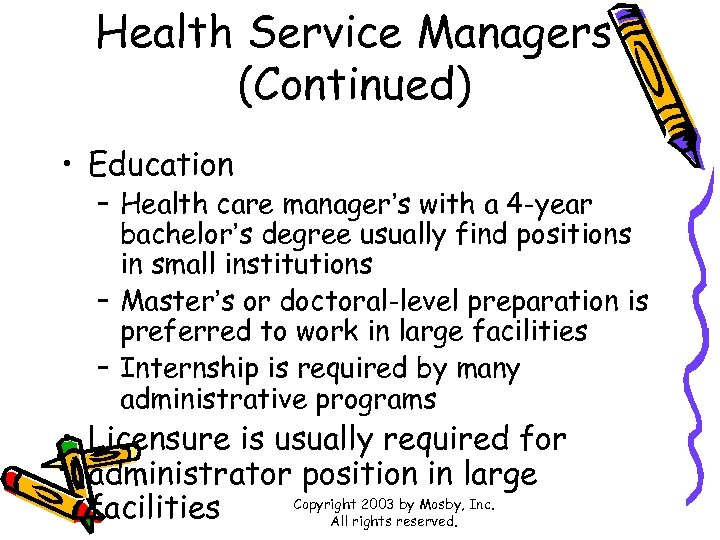 Health Service Managers (Continued) • Education – Health care manager's with a 4 -year