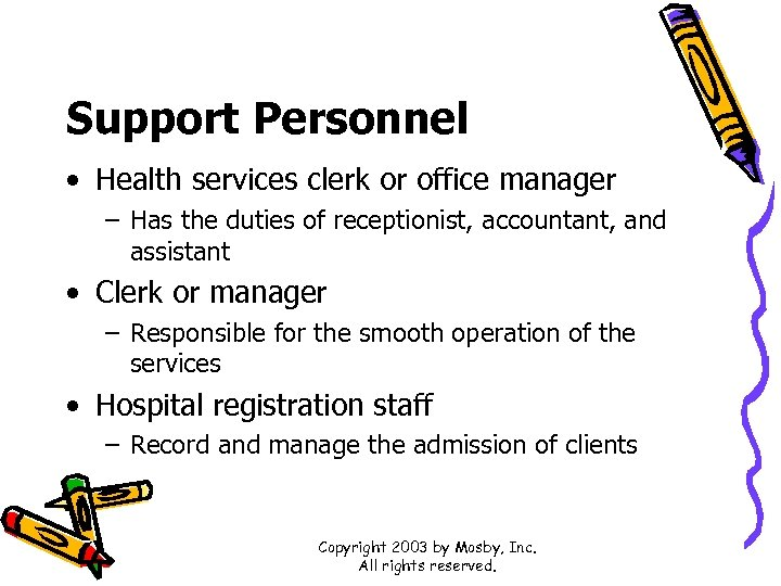 Support Personnel • Health services clerk or office manager – Has the duties of