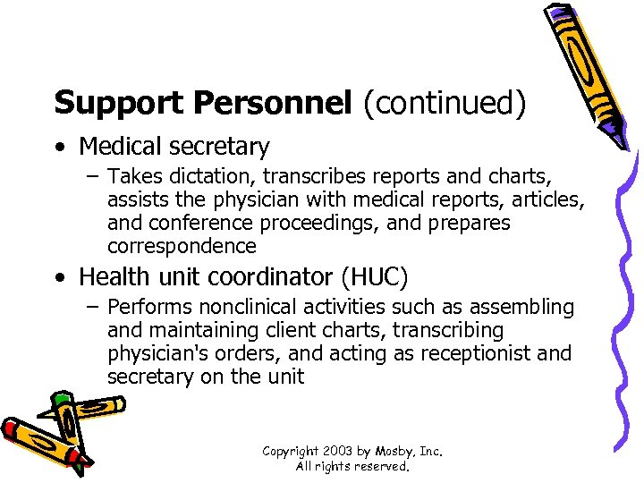 Support Personnel (continued) • Medical secretary – Takes dictation, transcribes reports and charts, assists