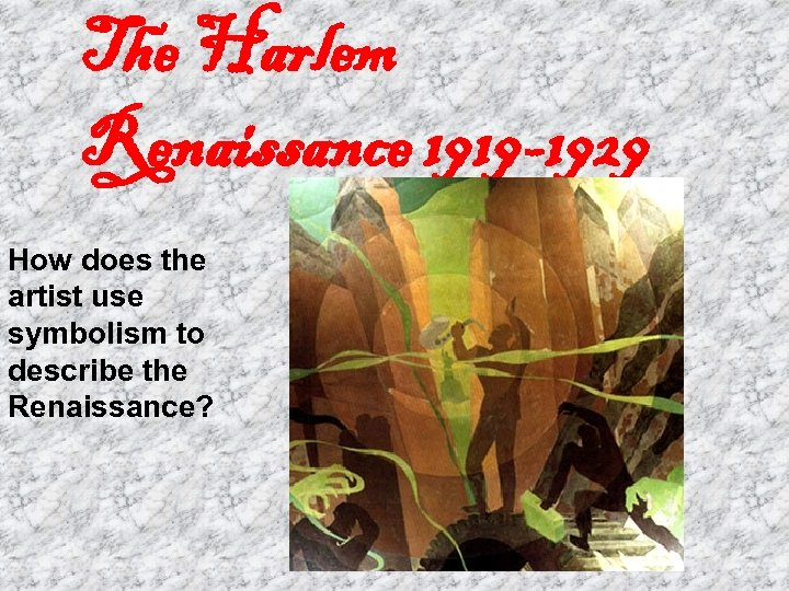 The Harlem Renaissance 1919 -1929 How does the artist use symbolism to describe the