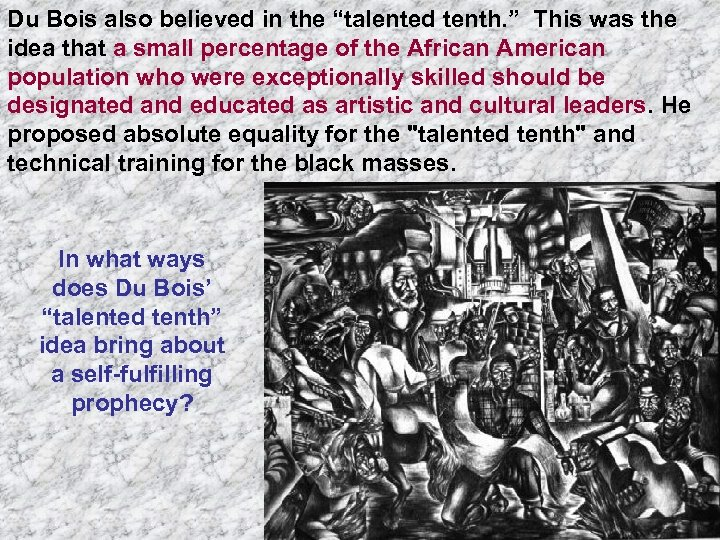 """Du Bois also believed in the """"talented tenth. """" This was the idea that"""