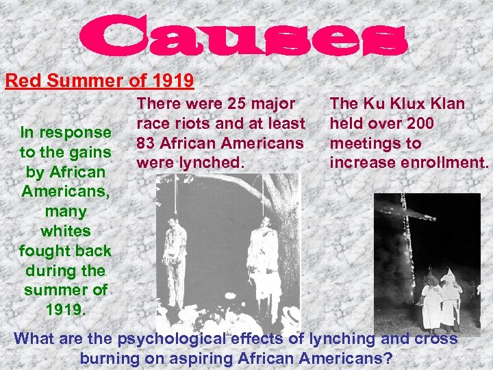 Causes Red Summer of 1919 In response to the gains by African Americans, many